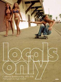 Locals Only: California Skateboarding 1975-1978 Steve Crist