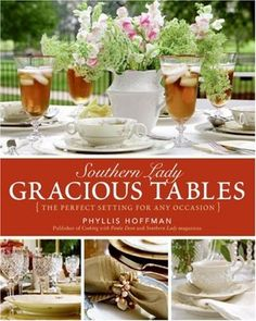 Southern Lady: Gracious Tables: The Perfect Setting for Any Occasion by Phyllis Hoffman. $26.37. Publisher: William Morrow; 1St Edition edition (October 9, 2007). Author: Phyllis Hoffman. 256 pages. Save 34% Off!