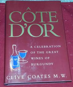 Côte D'or : A Celebration of the Great Wines of Burgundy by Clive Coates..