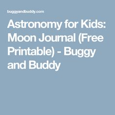 Astronomy for Kids: Moon Journal (Free Printable) - Buggy and Buddy