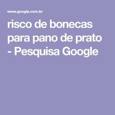 risco de bonecas para pano de prato - Pesquisa Google