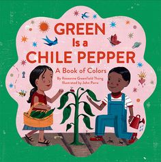 """Buoyant rhyming text is perfect for reading aloud… stunning folk-art illustrations offer vibrant scenes that children will return to again and again""--School Library Journal, starred review GREEN IS A CHILE PEPPER by Roseanne Greenfield Thong, illustrated by John Parra"