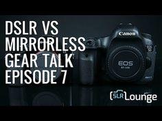 DSLR vs Mirrorless Cameras | Gear Talk Episode 7