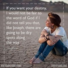 From Tony Evans  If you want your destiny then, like Joseph, there may be dry spots along the way. Hang in there. #DetourstoDestiny