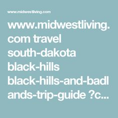 www.midwestliving.com travel south-dakota black-hills black-hills-and-badlands-trip-guide ?crlt.pid=camp.yWu1e8fh4wPC