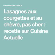 Lasagnes aux courgettes et au chèvre, pas cher : recette sur Cuisine Actuelle