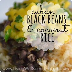 Cuban black beans & coconut rice - though I'd make this recipe healthier by using unsweetened coconut and long-grain brown rice