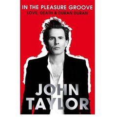 John Taylor - In The Pleasure Groove: Love, Death & Duran Duran #pop #80s