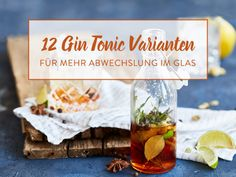 12 fantastische Gin Tonic Varianten für mehr Abwechslung im Glas