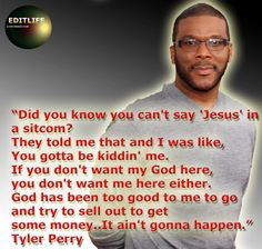 "Tyler Perry has had enough, I have had enough too! You can't say ""Jesus"" on TV when referencing our Lord and Savior (but they say it movies when they take His name in vain). It's great that someone stands up for their beliefs! No Rain, Lord And Savior, God Bless America, Jesus Loves, Christian Quotes, Christian Messages, Good People, Amazing People, Inspire Me"