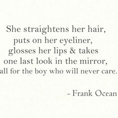 Frank Ocean gets females . We like Frank Ocean Frank Ocean Quotes, Frank Ocean Lyrics, Sad Crush Quotes, Crush Quotes About Him, Quotes About Boys, Beau Message, Under Your Spell, Out Of Touch, Lyric Quotes