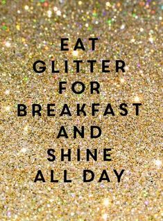 ''Eat glitter for breakfast and shine all day'' _ Stylish Words of Life & Fashion Glitter Sparkl Great Quotes, Quotes To Live By, Me Quotes, Motivational Quotes, Inspirational Quotes, Stylish Words, Nouvel An, Fashion Quotes, Decir No
