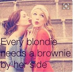 Abby your the blondie I'm the the brownie. I will always be too :)