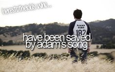 I have been saved by 'Adam's Song' ♥ ♥ ♥