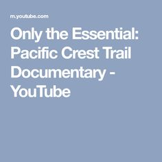 Only the Essential: Pacific Crest Trail Documentary - YouTube