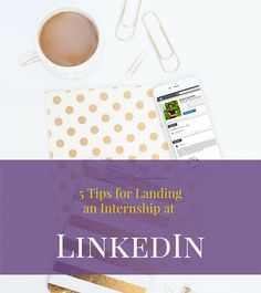 5 Tips for Landing an Internship at LinkedIn (or another high profile company)  College Internships, Networking on LinkedIn