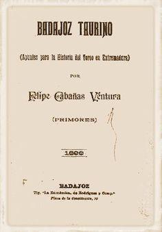 Cabañas Ventura, Felipe (1896) BADAJOZ TAURINO. APUNTES PARA LA HISTORIA DEL TORO EN EXTREMADURA