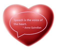 """Speech is the voice of the heart."" ~ Anna Quindlan"
