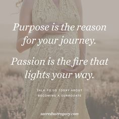 Purpose is the reason for your journey. Passion is the fire that lights your way. Talk to us today about becoming a surrogate.  Canadian Fertility Consulting. Surrogacy. Surrogacy in Canada. Infertility. Infertility Awareness. Egg Donor. Egg Donation. Intended Parents. Pregnancy.