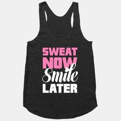 Sweat Now, Smile Later gym tank.
