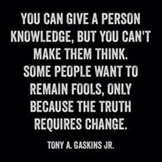 And people are always afraid of change ... regardless of how much they dislike their current situation