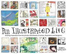 Book...An Illustrated Life: Drawing Inspiration from the Private Sketchbooks of Artists, Illustrators and Designers by Danny Gregory