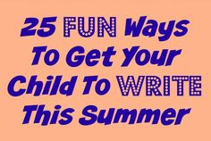 Fun ways to get your child to write this summer