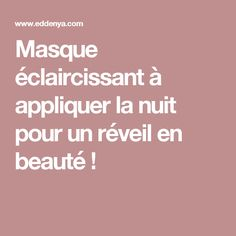 Masque éclaircissant à appliquer la nuit pour un réveil en beauté ! Applique, Make Beauty, Make Up, Skin Care, Homemade, Beauty Care, Dark Stains, Natural Treatments, Beauty Hacks