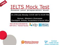 Take Free IELTS Mock Test & Assess your preparation level before final exam. Test will be evaluated by IDP & British Council Trained Faculty. On 25th July Monday from 10:00 Am to 02:00 Pm. For more details, call us at 72060-50120 Venues are: @ ‪#‎Western‬ ‪#‎Overseas‬ All Offices SCF 22, Vikas Vihar, Ambala City SCO 68-70, 4th Floor, Sector- 17C, Chandigarh SCO 90, 1st Floor, Sector-17, Kurukshetra SCO 80, 1st Floor, Mahila Aashram Complex, Behind Bus Stand, Karnal