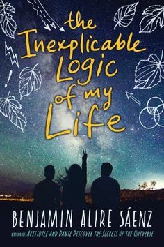 The Inexplicable Logic of My Life - Benjamin Alire Saenz - Another great book by BAS - He's becoming a favorite of mine.