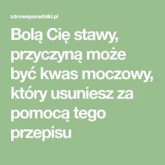 Bolą Cię stawy, przyczyną może być kwas moczowy, który usuniesz za pomocą tego przepisu Loose Weight, Natural Remedies, Herbs, Math Equations, Health, Nature, Losing Weight, Salud, Loosing Weight