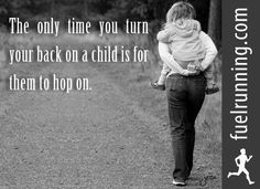 """The only time you turn your back on a child is for them to hop on.""    - Simple but powerful parenting picture of a mother carrying her child. The overall parenting message in this quote is clear - be a source of unconditional support wherever and whenever! Beautiful!"