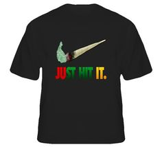 Just Hit It Weed Shirt