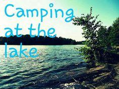 Camp at the lake each summer.