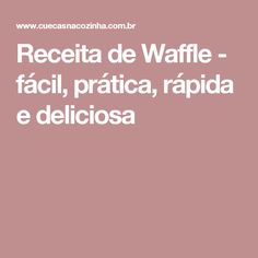 Receita de Waffle - fácil, prática, rápida e deliciosa