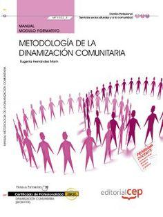 Manual. Metodología de la dinamización comunitaria (MF1022_3). Certificados de profesionalidad. Dinamización comunitaria (SSCB0109). http://www.editorialcep.com/EAN-9000000713406.aspx