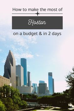 How to Make the Most in Houston on a Budget and in Two Days