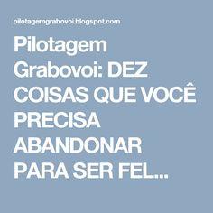 Pilotagem Grabovoi: DEZ COISAS QUE VOCÊ PRECISA ABANDONAR PARA SER FEL...