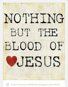 HIS BLOOD! facebook.com For more info or to interact with fellow believers, go to www.1stfruitsministriesllc.com