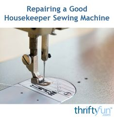 Keeping your sewing machine in good working order sometimes includes the need for repairs, which can be costly. Certain repairs can be done at home. This is a guide about repairing a Good Housekeeper sewing machine.