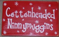 Cottonheaded Ninnymuggins Sign Plaque Buddy The Elf Movie Quote Will Ferrel Christmas. $25.95, via Etsy.