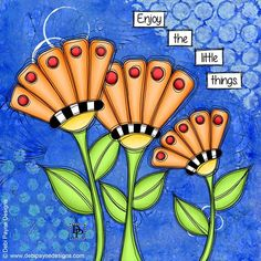 Enjoy the little things by Debi Payne
