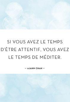 """""""Si vous avez le temps d'être attentif, vous avez le temps de méditer."""" Ajahn Chah"""