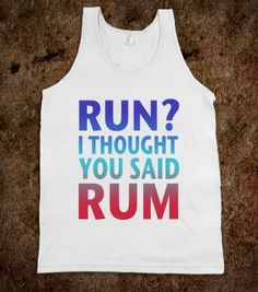 Run? i thought you said rum ...  funny summer tank top