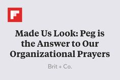 Made Us Look: Peg is the Answer to Our Organizational Prayers http://flip.it/aR04d