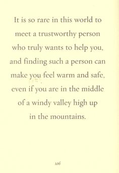 """""""It is so rare in this world to meet a trustworthy person who truly wants to help you, and finding such a person can make you feel warm and safe, even if you are in the middle of a windy valley high in the mountains."""" -Lemony Snicket quote"""