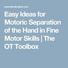 Easy Ideas for Motoric Separation of the Hand in Fine Motor Skills | The OT Toolbox