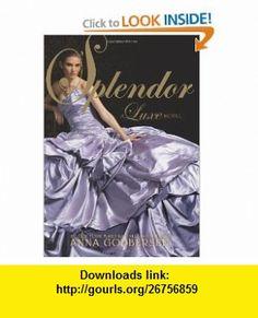 Splendor A Luxe Novel (The Luxe) Anna Godbersen , ISBN-10: 0061626317  ,  , ASIN: B003H4RDYM , tutorials , pdf , ebook , torrent , downloads , rapidshare , filesonic , hotfile , megaupload , fileserve