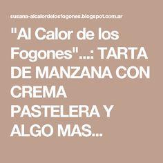 """""""Al Calor de los Fogones""""...: TARTA DE MANZANA CON CREMA PASTELERA Y ALGO MAS..."""