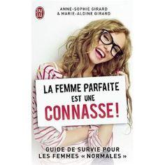 La femme parfaite est une connasse !: Amazon.fr: Anne-Sophie Girard, Marie-Aldine Girard: Livres
